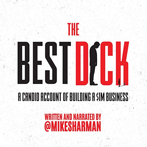 The Best Dick: A Candid Account of Building a $1M Business audiobook cover art