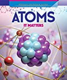 Atoms: It Matters (Spotlight On Physical Science)