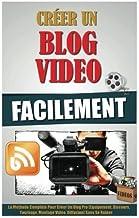 Cr??er Un Blog Video Facilement: La M??thode Compl??te Pour Cr??er Un Vlog Pro (Equipement, Discours, Tournage, Montage Vi...