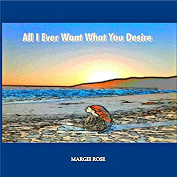 All I Ever Want What You Desire - Single