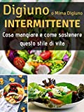 Digiuno intermittente o mima digiuno : Cosa mangiare e come mantenere questo stile di vita con una dieta sostenibile