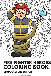 Fire Fighter Heroes Coloring Book 6x9 Pocket Size Edition: Color Book with Black White Art Work Against Mandala Designs to Inspire Mindfulness and ... Great for Drawing, Doodling and Sketching.