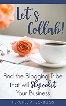 Let's Collab!: Find the Blogging Tribe that will Skyrocket Your Business by [Herchel Scruggs]