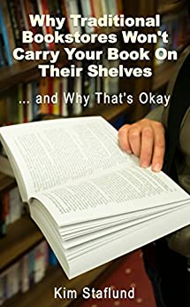 Why Traditional Bookstores Won't Carry Your Book on Their Shelves … and Why That's Okay (Free Gifts for Indie Authors 3) by [Kim Staflund]