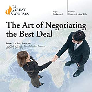 The Art of Negotiating the Best Deal                   Written by:                                                                                                                                 Seth Freeman,                                                                                        The Great Courses                               Narrated by:                                                                                                                                 Seth Freeman                      Length: 12 hrs and 46 mins     35 ratings     Overall 4.5