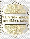 50 Increíble Mandala para aliviar el estrés: Libro de Colorear Mandalas de Colorear para Adultos, Excelente Pasatiempo anti estrés para relajarse con bellísimas Mandalas