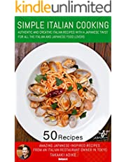 SIMPLE ITALIAN COOKING: AUTHENTIC AND CREATIVE ITALIAN RECIPES WITH A JAPANESE TWIST FOR ALL THE ITALIAN AND JAPANESE FOOD LOVERS (English Edition)