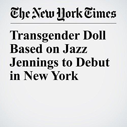 Transgender Doll Based on Jazz Jennings to Debut in New York copertina