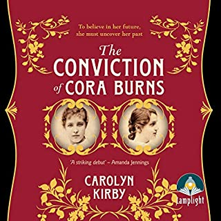 The Conviction of Cora Burns                   By:                                                                                                                                 Carolyn Kirby                               Narrated by:                                                                                                                                 Emma Fenney,                                                                                        Kris Dyer                      Length: 10 hrs and 41 mins     5 ratings     Overall 4.4