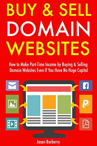 Buy & Sell Domain Websites (Updated for 2017 Marketplace): How to Make Part-Time Income by Buying & Selling Domain Websites Even If You Have No Huge Capital (English Edition)