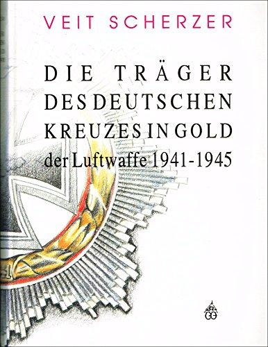 Die Träger des Deutschen Kreuzes in Gold der Luftwaffe 1941-1945