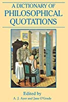 A Dictionary of Philosophical Quotations (Blackwell Reference)