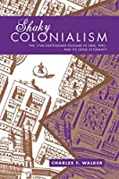 Shaky Colonialism: The 1746 Earthquake-tsunami in Lima, Peru, and Its Long Aftermath (John Hope Franklin Center Book)