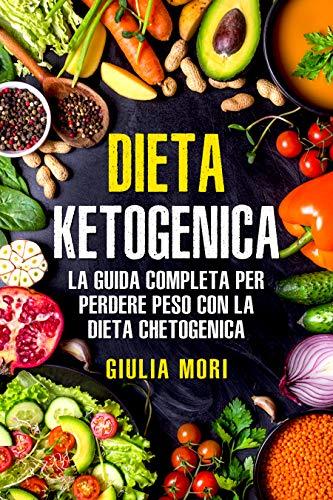 Dieta Chetogenica: La guida completa per perdere peso con la dieta chetogenica