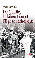 de Gaulle, la liberation et l'Eglise catholique