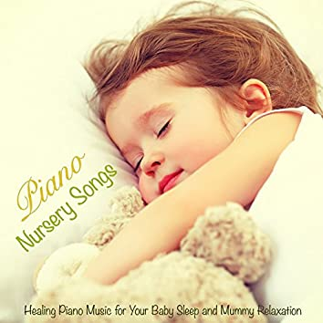 Piano Nursery Songs – Healing Piano Music for Your Baby Sleep and Mummy Relaxation