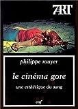 Le Cinéma gore. Une esthétique du sang