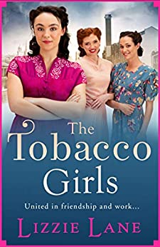 The Tobacco Girls: The start of a wonderful new saga series for 2021 by [Lizzie Lane]