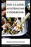 The Classic Australian Cookbook: Mouthwatering Recipes from Australia