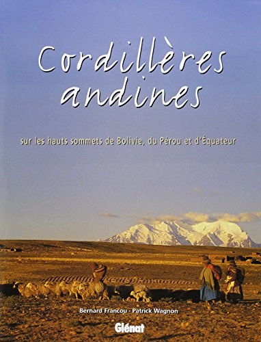 Cordillères andines: Sur les hauts sommets de Bolivie, du Pérou et d'Équateur