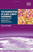 The Fragmentation of Global Climate Governance: Consequences and Management of Regime Interactions (New Horizons in Environmental and Energy Law series)