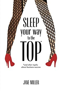 Sleep Your Way to the Top: And Other Myths about Business Success 1533193169 Book Cover