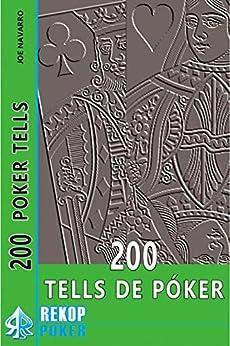 200 Tells de Póker: La guía para dominar las tells en la mesa de póker. (Spanish Edition) by [Joe Navarro, Laura Cantero, Juan de Diego]