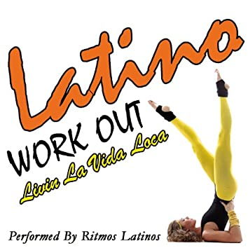 Latino Work Out: Livin' La Vida Loca