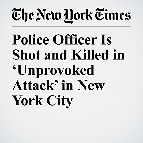 Police Officer Is Shot and Killed in 'Unprovoked Attack' in New York City copertina