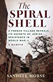 The Spiral Shell: A French Village Reveals Its Secrets of Jewish Resistance in World War II