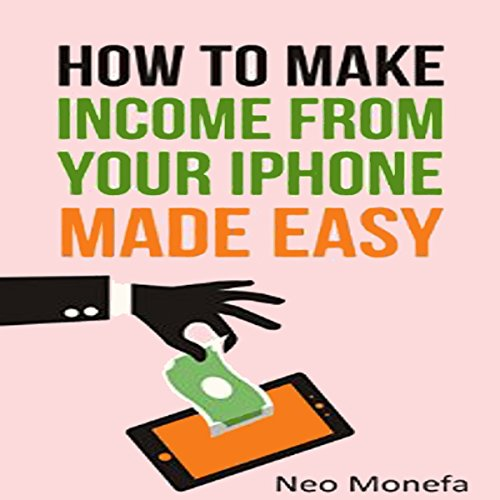 The Ultimate Guide on How to Make Income from Your iPhone Made Easy audiobook cover art