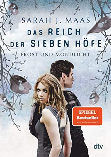 Das Reich der sieben Höfe – Frost und Mondlicht: Roman: Romantische Fantasy der Bestsellerautorin (Das Reich der sieben Höfe-Reihe, Band 4)