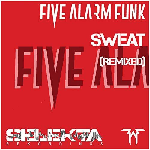 Sweat (Five Alarm Funk Mix)