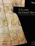 À la cour du gran turc. Caftans du palais de Topkapi. Catalogo della mostra (Parigi, 11 ottobre 2009-18 gennaio 2010). Ediz. illustrata