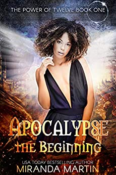 Apocalypse the Beginning: A Post-Apocalyptic Romance (The Power of Twelve Book 1) by [Miranda Martin]