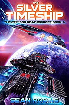 The Silver Timeship: An Epic Space Opera/Time Travel Adventure (The Crimson Deathbringer Series Book 4) by [Sean Robins]