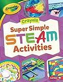 Crayola (R) Super Simple Steam Activities (Crayola (R) Makers)