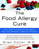 The Food Allergy Cure: A New Solution to Food Cravings, Obesity, Depression, Headaches, Arthritis,...