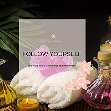 Follow Yourself - Spa Music For Soul Purification And Inner Peace