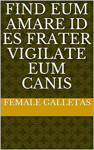 Find eum amare id es Frater vigilate eum Canis (Italian Edition)