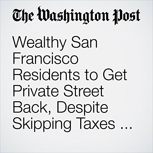 Wealthy San Francisco Residents to Get Private Street Back, Despite Skipping Taxes for Decades copertina