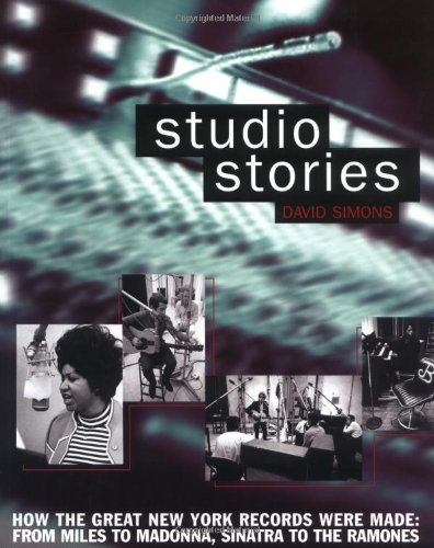 Studio Stories: How the Great New York Records Were Made: From Miles to Madonna, Sinatra to The Ramones