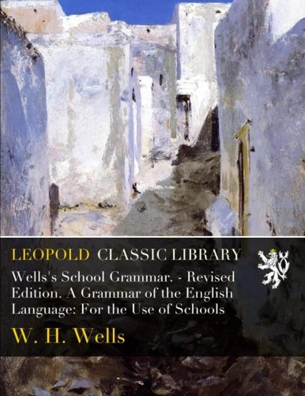 全能サーフィンチャットWells's School Grammar. - Revised Edition. A Grammar of the English Language: For the Use of Schools