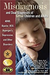 Misdiagnosis and Dual Diagnoses of Gifted Children and Adults by James T Webb PhD