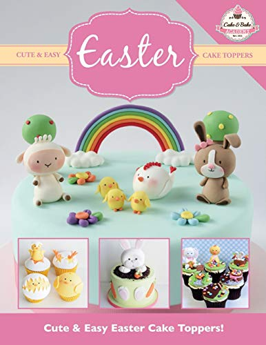 Cute & Easy EASTER Cake Toppers! (Cute & Easy Cake Toppers Collection, Band 10)