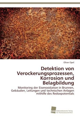 Detektion von Verockerungsprozessen, Korrosion und Belagbildung: Monitoring der Eisenoxidation in Brunnen, Gebäuden, Leitungen und technischen Anlagen mithilfe des Redoxpotentials