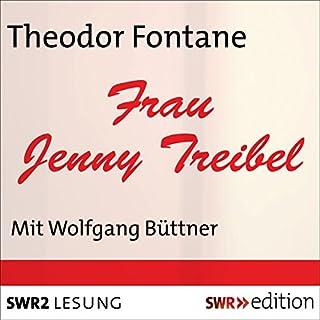 Frau Jenny Treibel                   Autor:                                                                                                                                 Theodor Fontane                               Sprecher:                                                                                                                                 Wolfgang Büttner                      Spieldauer: 6 Std. und 36 Min.     21 Bewertungen     Gesamt 4,6