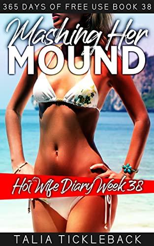 Mashing Her Mound: Hot Wife Diary Week 38 (365 Days of Free Use) (English Edition)