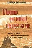 L'homme qui voulait changer sa vie : Ce livre est un cri. Celui de tout être humain....