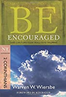 Be Encouraged 2 Corinthians: God Can Turn Your Trials into Triumphs: NT Commentary (Be Commentary Series)